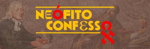 O que é Neófito Confesso?
